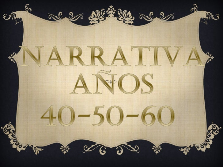 OVELA DE LOS 40ARRATIVA DE LOS 50UTORES DE LA POSGUERRAARRATIVA DE LOS 60