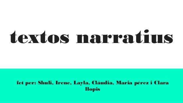 textos narratius fet per: Shuli, Irene, Layla, Clàudia, Maria pérez i Clara llopis