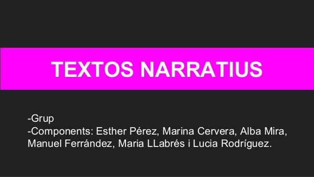 TEXTOS NARRATIUS -Grup -Components: Esther Pérez, Marina Cervera, Alba Mira, Manuel Ferrández, Maria LLabrés i Lucia Rodrí...