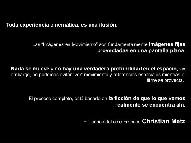 """Toda experiencia cinemática, es una ilusión. Las """"Imágenes en Movimiento"""" son fundamentalmente imágenes fijas proyectadas ..."""