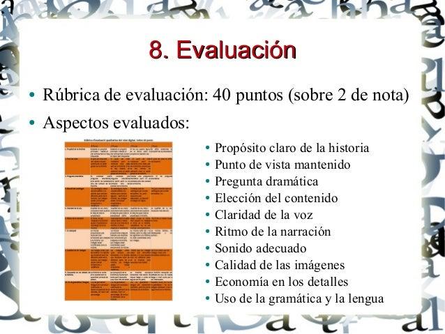 8. Evaluación8. Evaluación ● Rúbrica de evaluación: 40 puntos (sobre 2 de nota) ● Aspectos evaluados: ● Propósito claro de...