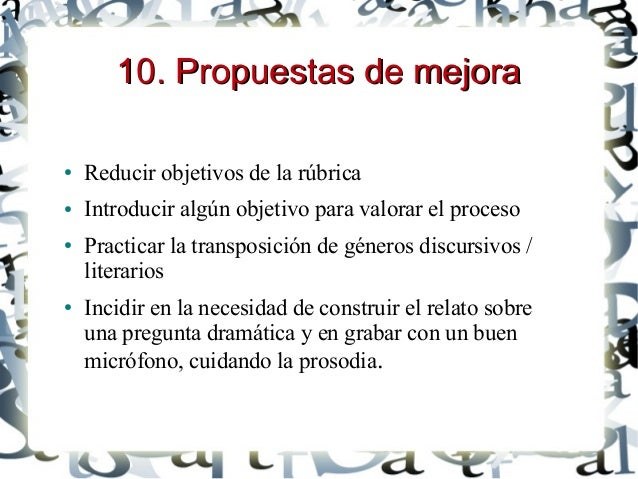 10. Propuestas de mejora10. Propuestas de mejora ● Reducir objetivos de la rúbrica ● Introducir algún objetivo para valora...