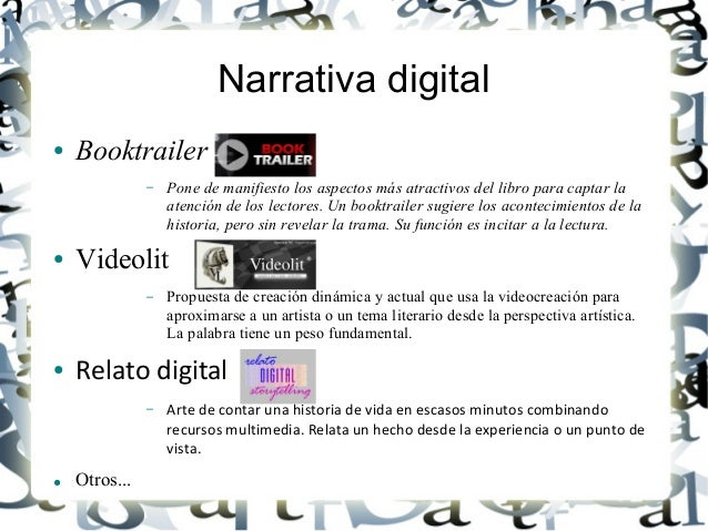 Narrativa digital ● Booktrailer – Pone de manifiesto los aspectos más atractivos del libro para captar la atención de los ...