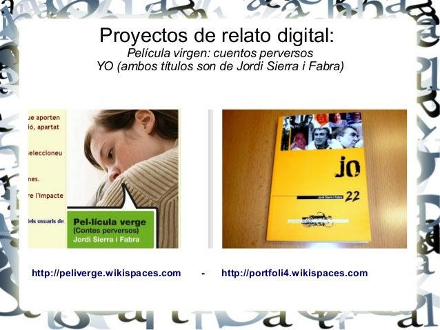 Proyectos de relato digital: Película virgen: cuentos perversos YO (ambos títulos son de Jordi Sierra i Fabra) http://peli...