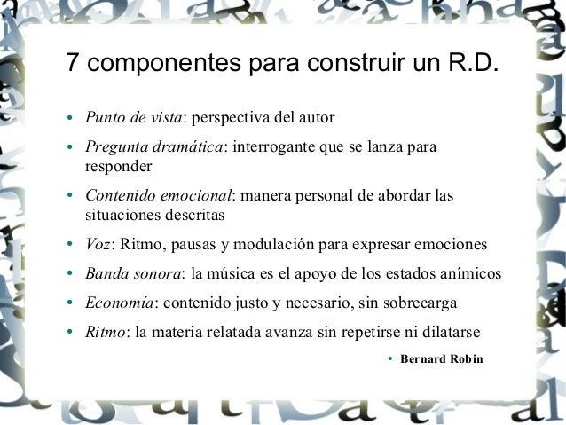 7 componentes para construir un R.D. ● Punto de vista: perspectiva del autor ● Pregunta dramática: interrogante que se lan...