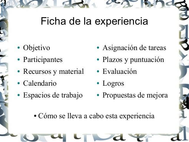 Ficha de la experiencia ● Objetivo ● Participantes ● Recursos y material ● Calendario ● Espacios de trabajo ● Asignación d...
