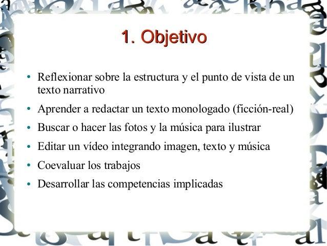 1. Objetivo1. Objetivo ● Reflexionar sobre la estructura y el punto de vista de un texto narrativo ● Aprender a redactar u...