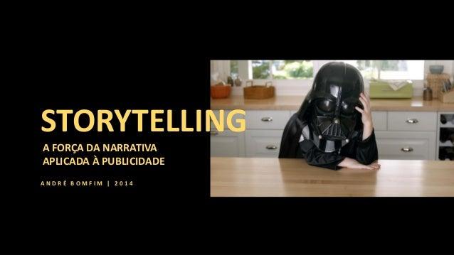 A FORÇA DA NARRATIVA APLICADA À PUBLICIDADE  STORYTELLING  A N D R É B O M F I M | 2 0 1 4