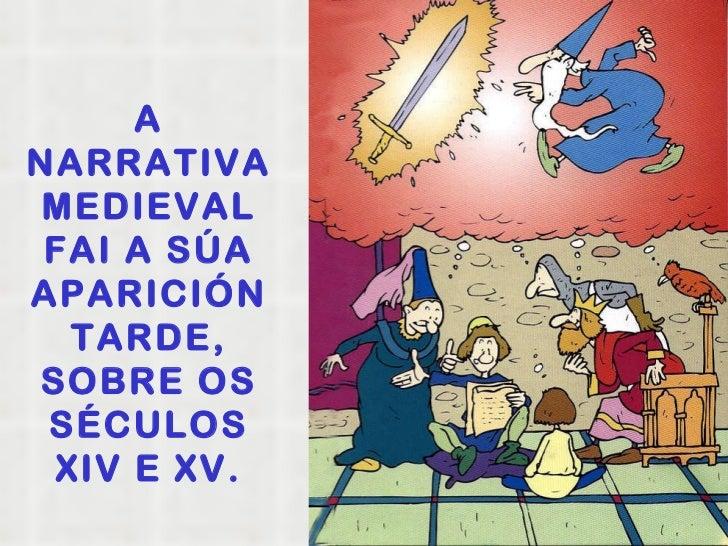 A NARRATIVA MEDIEVAL FAI A SÚA APARICIÓN TARDE, SOBRE OS SÉCULOS XIV E XV.