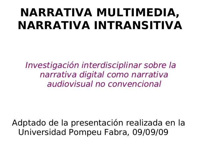 NARRATIVA MULTIMEDIA, NARRATIVA INTRANSITIVA Investigación interdisciplinar sobre la narrativa digital como narrativa audi...