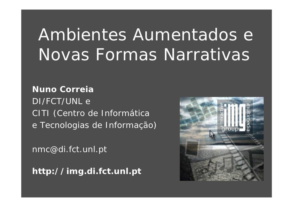 Ambientes Aumentados e  Novas Formas Narrativas Nuno Correia DI/FCT/UNL e CITI (Centro de Informática e Tecnologias de Inf...