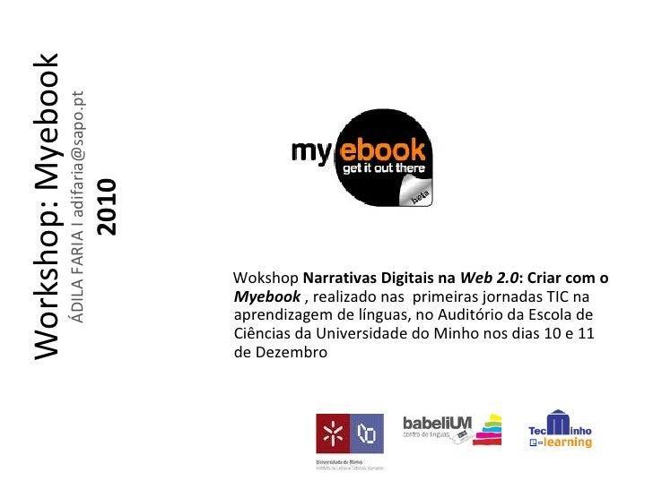 Wokshop  Narrativas Digitais na  Web 2.0 : Criar com o  Myebook  , realizado nas  primeiras jornadas TIC na aprendizagem d...