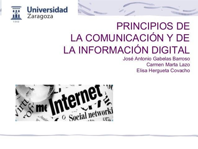 PRINCIPIOS DE LA COMUNICACIÓN Y DE LA INFORMACIÓN DIGITAL José Antonio Gabelas Barroso Carmen Marta Lazo Elisa Hergueta Co...