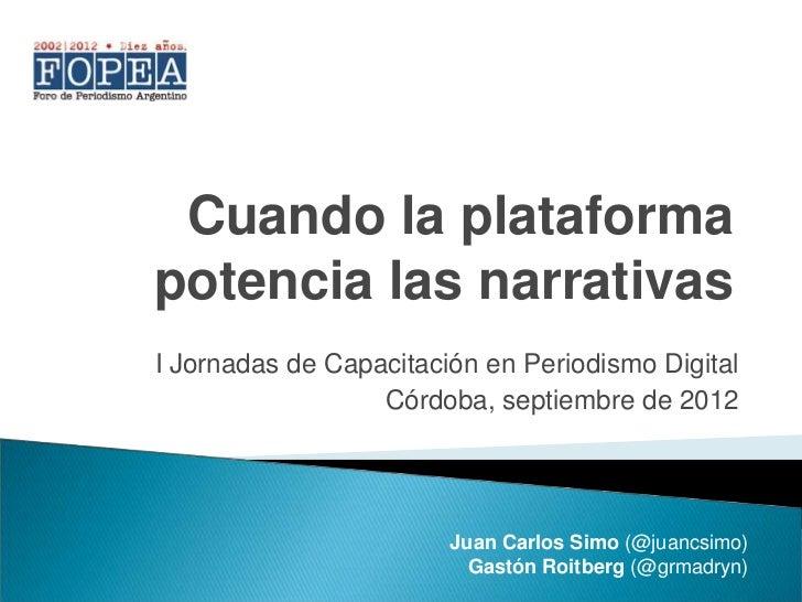 Cuando la plataformapotencia las narrativasI Jornadas de Capacitación en Periodismo Digital                  Córdoba, sept...