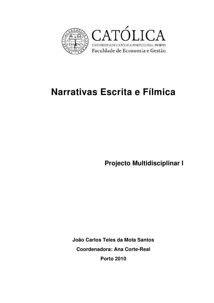 Narrativas Escrita e Fílmica<br />Projecto Multidisciplinar I<br />João Carlos Teles da Mota Santos<br />Coordenadora: Ana...