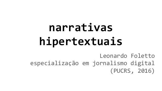 narrativas hipertextuais Leonardo Foletto especialização em jornalismo digital (PUCRS, 2016)