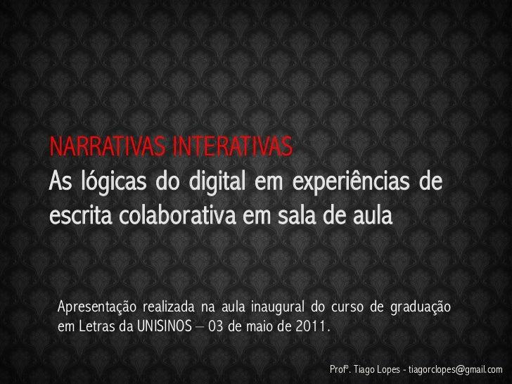NARRATIVAS INTERATIVASAs lógicas do digital em experiências deescrita colaborativa em sala de aulaApresentação realizada n...