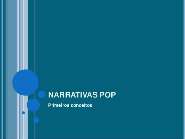NARRATIVAS POP Primeiros conceitos