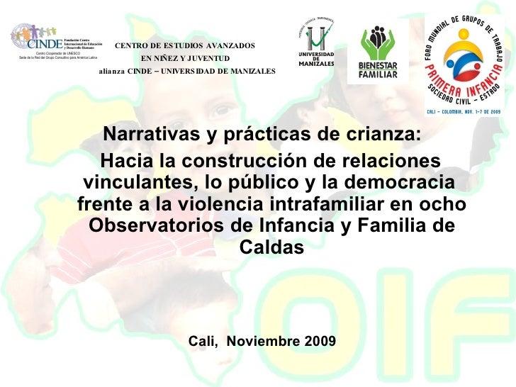 <ul><li>Narrativas y prácticas de crianza: </li></ul><ul><li>Hacia la construcción de relaciones vinculantes, lo público y...