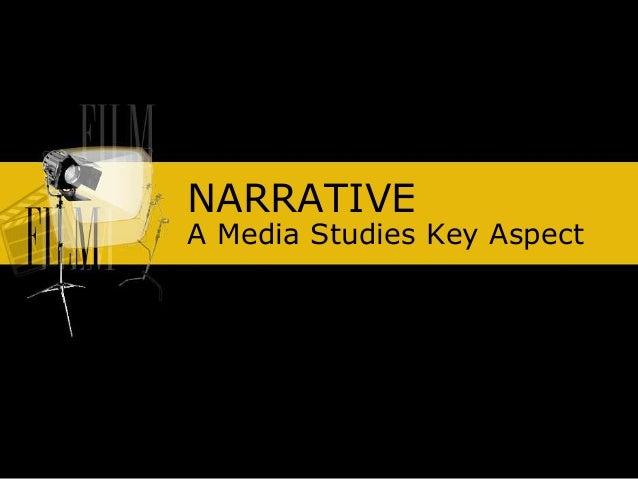 NARRATIVE A Media Studies Key Aspect
