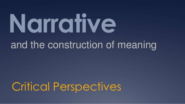 Narrative<br />and the construction of meaning<br />Critical Perspectives<br />