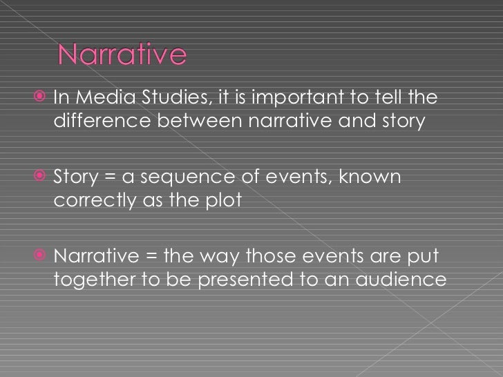<ul><li>In Media Studies, it is important to tell the difference between narrative and story </li></ul><ul><li>Story = a s...