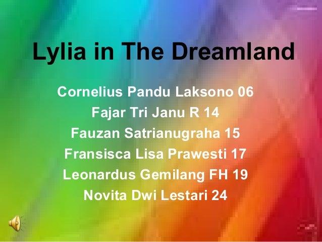 Lylia in The Dreamland  Cornelius Pandu Laksono 06       Fajar Tri Janu R 14    Fauzan Satrianugraha 15   Fransisca Lisa P...