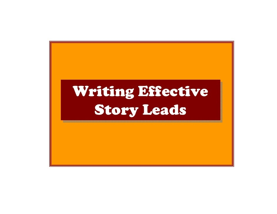 Writing EffectiveWriting Effective  Story Leads  Story Leads