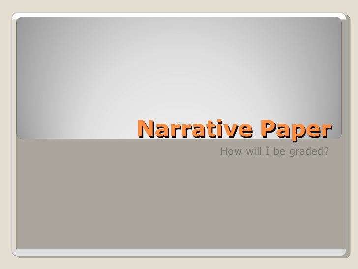 Narrative Paper How will I be graded?