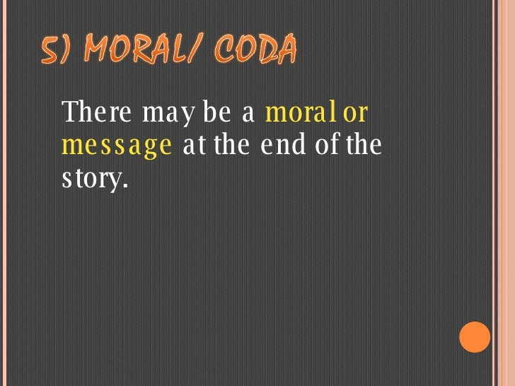 There may be a  moral or message  at the end of the story.