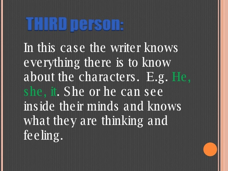 In this case the writer knows everything there is to know about the characters.E.g.  He, she, it . She or he can see insi...