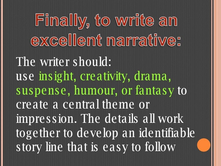 The writer should: use  insight, creativity, drama, suspense, humour, or fantasy  to create a central theme or impression....