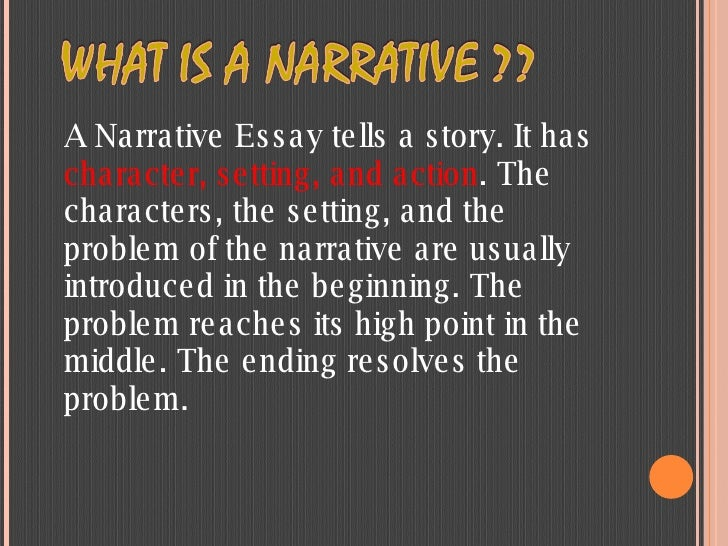 A Narrative Essay tells a story. It has  character, setting, and action . The characters, the setting, and the problem of ...