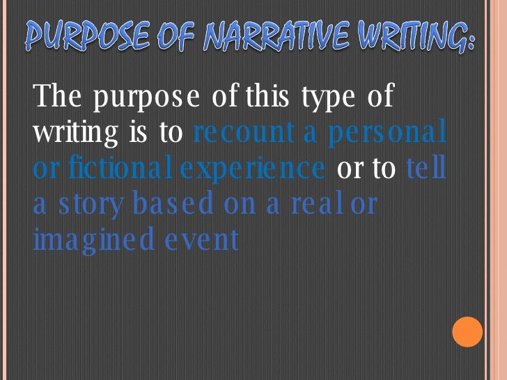 The purpose of this type of writing is to  recount a personal or fictional experience  or to  tell a story based on a real...