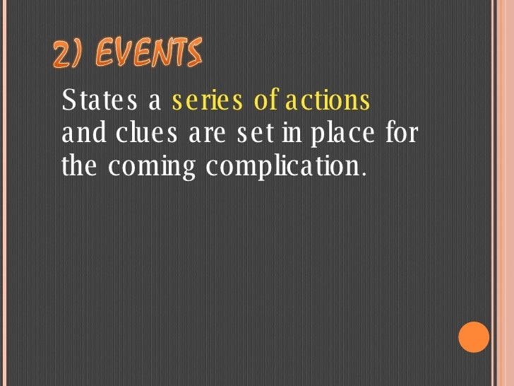 States a  series of actions  and clues are set in place for the coming complication .