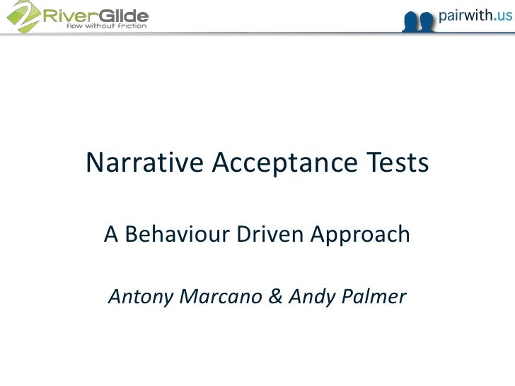 Narrative Acceptance Tests<br />A Behaviour Driven Approach<br />Antony Marcano & Andy Palmer<br />