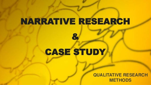 NARRATIVE RESEARCH & CASE STUDY QUALITATIVE RESEARCH METHODS