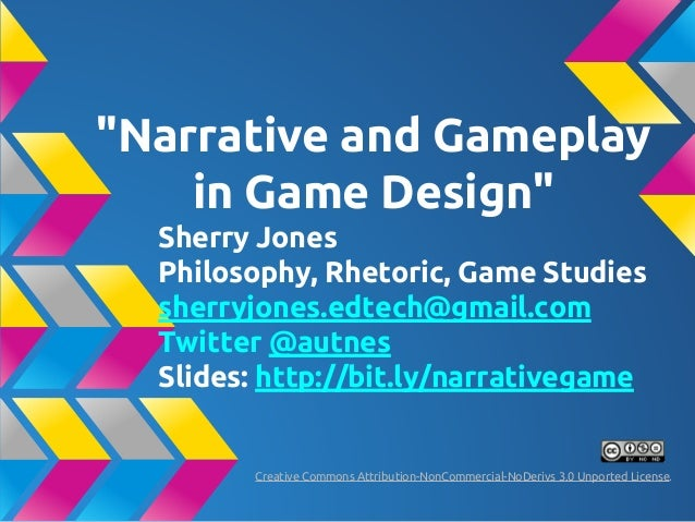 """Narrative and Gameplay in Game Design"" Sherry Jones Philosophy, Rhetoric, Game Studies sherryjones.edtech@gmail.com Twitt..."