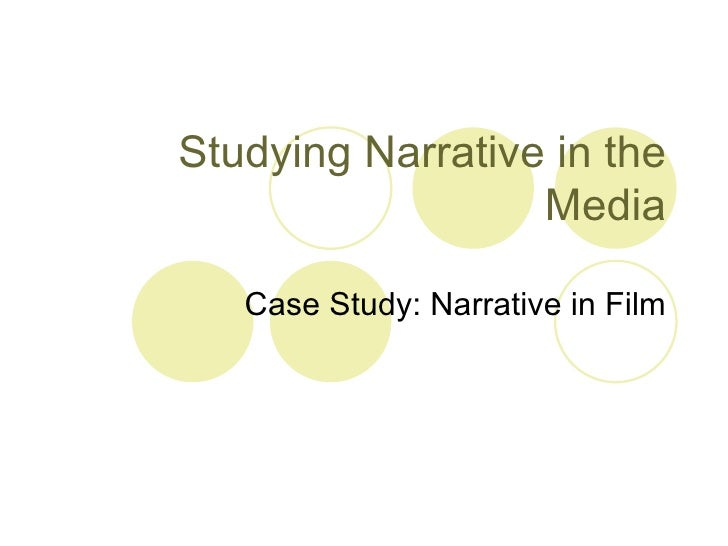 Studying Narrative in the Media Case Study: Narrative in Film