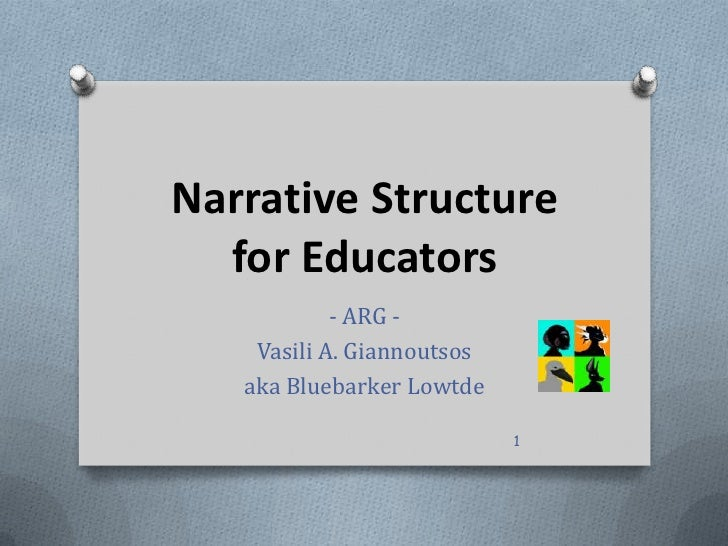 Narrative Structure  for Educators            - ARG -    Vasili A. Giannoutsos   aka Bluebarker Lowtde                    ...