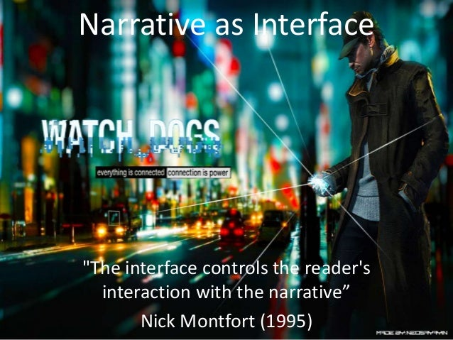 "Narrative as Interface  ""The interface controls the reader's interaction with the narrative"" Nick Montfort (1995)"