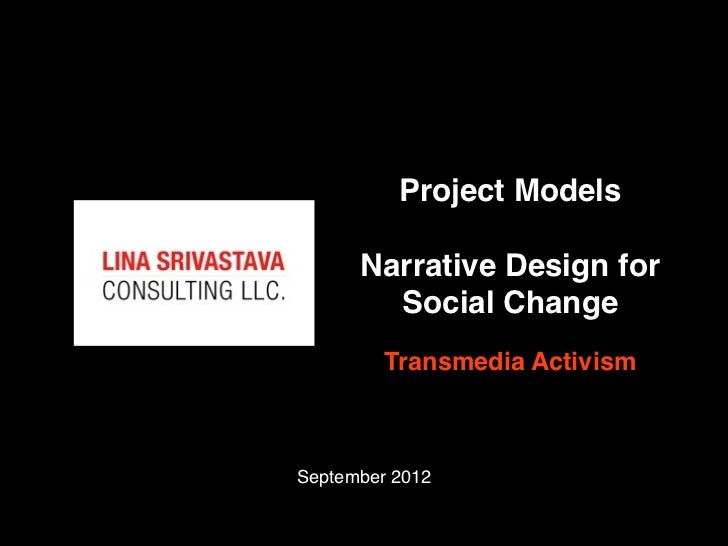 Project Models      Narrative Design for        Social Change         Transmedia ActivismSeptember 2012