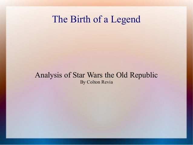 The Birth of a Legend  Analysis of Star Wars the Old Republic By Colton Revia