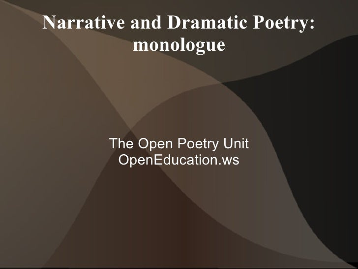 Narrative and Dramatic Poetry: monologue The Open Poetry Unit OpenEducation.ws