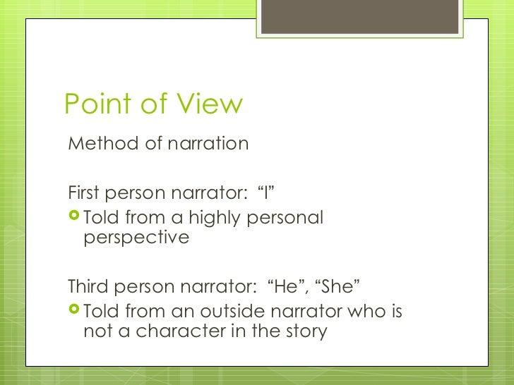 """Point of View <ul><li>Method of narration </li></ul><ul><li>First person narrator:  """" I """" </li></ul><ul><li>Told from a hi..."""