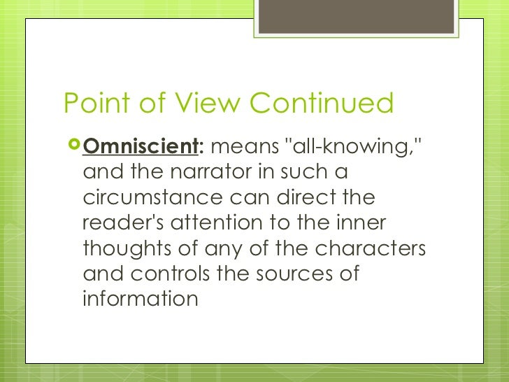 Point of View Continued  <ul><li>O mniscient :  means &quot;all-knowing,&quot; and the narrator in such a circumstance can...