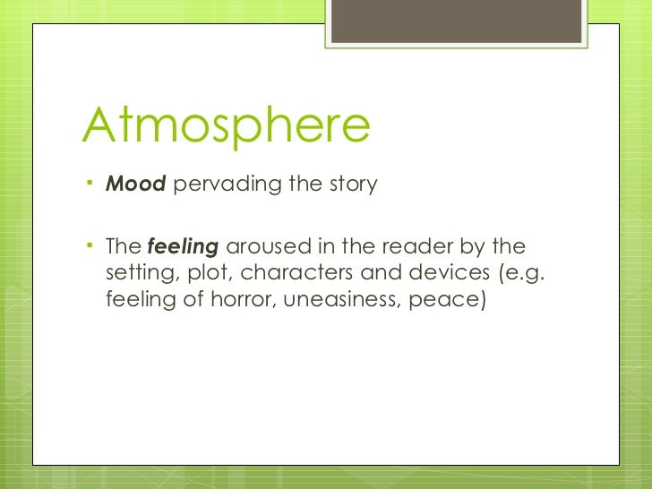 atmosphere essay In essays and other literary works, the mood is the dominant impression or emotional atmosphere evoked by the text distinguishing between mood and tone can be difficult w harmon and h holman suggest that mood is the emotional-intellectual attitude of the author toward the subject and tone the attitude of the author toward the audience (a handbook to literature, 200.