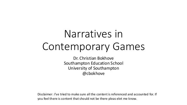 Narratives in Contemporary Games Dr. Christian Bokhove Southampton Education School University of Southampton @cbokhove Di...