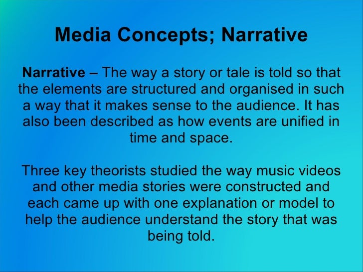 Media Concepts; Narrative Narrative –  The way a story or tale is told so that the elements are structured and  organised ...