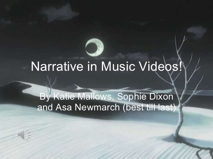 Narrative in Music Videos! By Katie Mallows, Sophie Dixon and Asa Newmarch (best till last)
